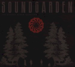 The Classic Album Selection by Soundgarden