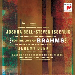 For the Love of Brahms by Brahms ;   Joshua Bell ,   Steven Isserlis ,   Jeremy Denk ,   Academy of St Martin in the Fields