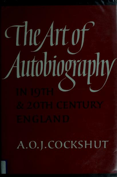 The art of autobiography in 19th and 20th century England by A. O. J. Cockshut